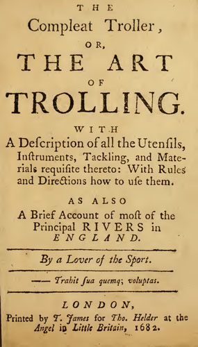the-compleat-troller-or-the-art-of-trolling-with-a-description-of-all-the-utensils-instruments-tackling-and-materials-requisite-thereto